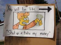 Shut up and take my money sign